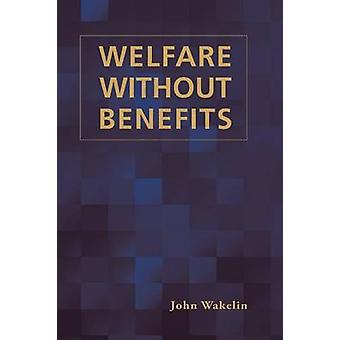 Welfare Without Benefits by Wakelin & John