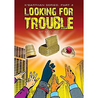 Looking for Trouble KBarthan Trilogy Part 4 by McGuire & M T