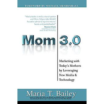 Mom 3.0 Marketing with Todays Mothers by Leveraging New Media  Technology by Bailey & Maria