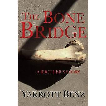 The Bone Bridge A Brothers Story by Benz & Yarrott