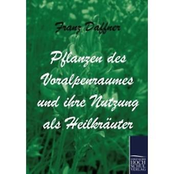 Pflanzen des Voralpenraumes und ihre Nutzung als Heilkruter by Daffner & Franz