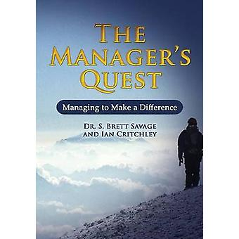 The Managers Quest Managing to Make a Difference by Savage & Dr. S. Brett