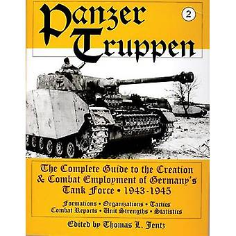Panzertruppen The Complete Guide to the Creation and Combat Employment of Germanys Tank Force 19431945Formations Organizations Tactics Combat R by Thomas L Jentz