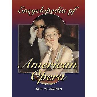 Encyclopédie de l'American Opera par Ken Wlaschin - 9780786445967 Livre
