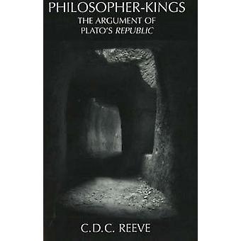 Philosopher-Kings - The Argument of Plato's  -Republic - by C. D. C. Ree