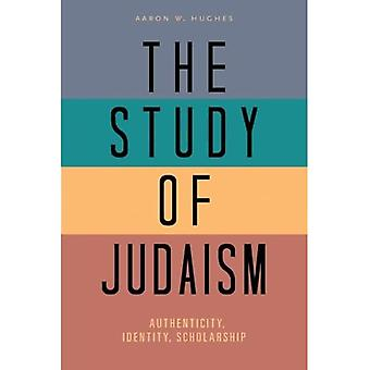 The Study of Judaism: Authenticity, Identity, Scholarship