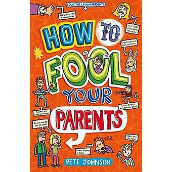 How to Fool Your Parents by Pete Johnson - 9781782702474 Book