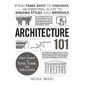Architecture 101 - From Frank Gehry to Ziggurats - an Essential Guide