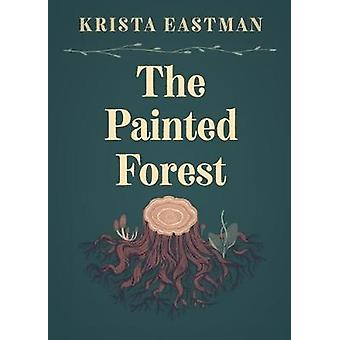 The Painted Forest by Krista Eastman - 9781949199192 Book