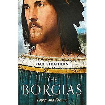 The Borgias - Power and Fortune by Paul Strathern - 9781786495440 Book