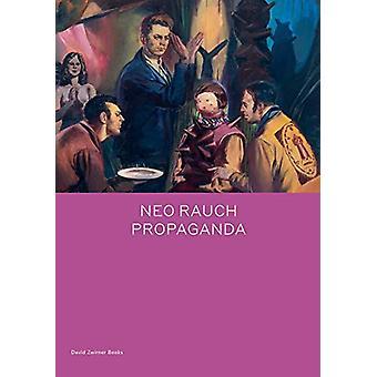 Neo Rauch - PROPAGANDA by Daniel Kehlmann - 9781644230114 Book
