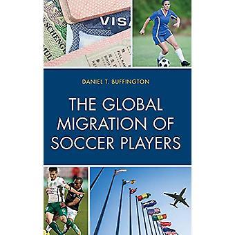 Den globale migration af fodboldspillere af Daniel T. Buffington - 9781