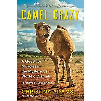 Camel Crazy - A Quest for Healing in the Secret World of Camels by Chr