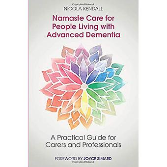 Namaste Care for People Living with Advanced Dementia - A Practical Gu
