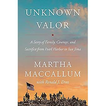 Unknown Valor - A Story of Family - Courage - and Sacrifice from Pearl