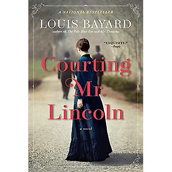 Courting Mr. Lincoln - A Novel by Louis Bayard - 9781643750446 Book
