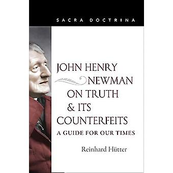 John Henry Newman on Truth and Its Counterfeits - A Guide for Our Time