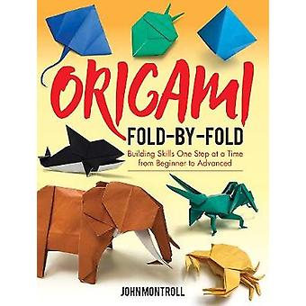 Origami Fold-by-Fold - Building Skills One Step at a Time from Beginne