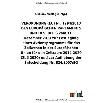 VERORDNUNG (EU) Nr. 1294/2013 DES EUROPA ISCHEN PARLAMENTS UND DES RATES vom 11. Dezember 2013 zur Festlegung eines Aktionsprogramms fAr das Zollwesen in der Europ ischen Union fAr den Zeitraum 2014-2020 (Zoll 2020) und zur Aufhebung der Entscheidung Nr