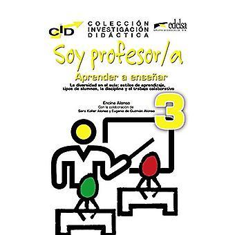 Coleccion de Investigacion Didactica: Soy profesor/a: Aprender a ensenar