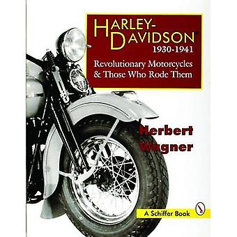 Harley Davidson Motorcycles 19301941 Revolutionary Motorcycles and The Who Made Them by Herbert Wagner