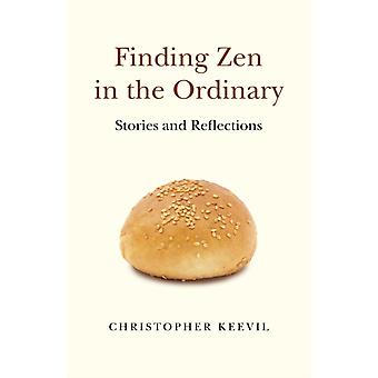 Finding Zen in the Ordinary by Christopher Keevil