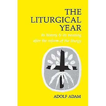 The Liturgical Year: Its History and Its Meaning after the Reform of the Liturgy