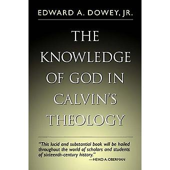 The Knowledge of God in Calvin's Theology by Edward A. Dowey - 978080