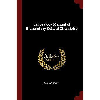 Laboratory Manual of Elementary Colloid Chemistry by Emil Hatschek -