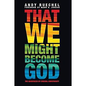 That We Might Become God by Andy Buechel - 9781498200226 Book