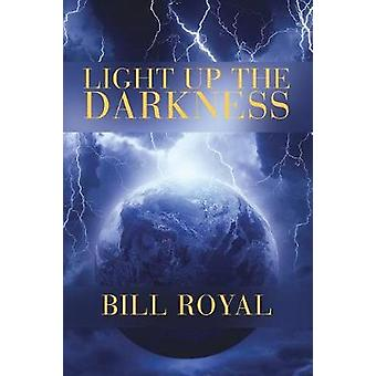 Light Up the Darkness by Bill Royal - 9781545623978 Book