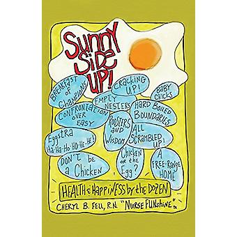Sunny Side Up - Health and Happiness by the Dozen by Cheryl Fell - 978