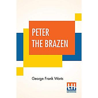Peter The Brazen - A Mystery Story Of Modern China by George Frank Wor
