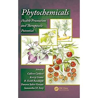 Phytochemicals  Health Promotion and Therapeutic Potential by Edited by Colleen Carkeet & Edited by Kerry Grann & Edited by R Keith Randolph & Edited by Dawna Salter Venzon & Edited by Samantha Izzy