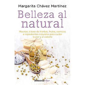 Belleza Al Natural / naturlig skönhet: Una Coleccion de Recetas 100% Naturales Para Cuidar La Piel y El Cabello / en samling av 100% naturliga recept för vårdande för din hud och hår