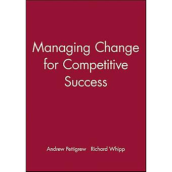 Managing Change for Competitive Success by Pettigrew & Andrew M.