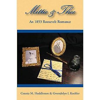 Mittie  Thee An 1853 Roosevelt Romance by Huddleston & Connie M