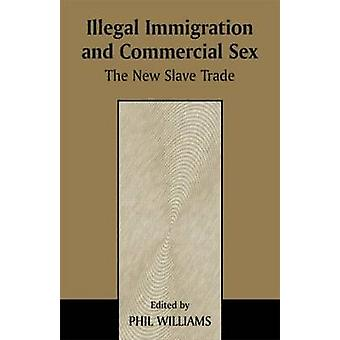 Illegal Immigration and Commercial Sex The New Slave Trade by Williams & Phil