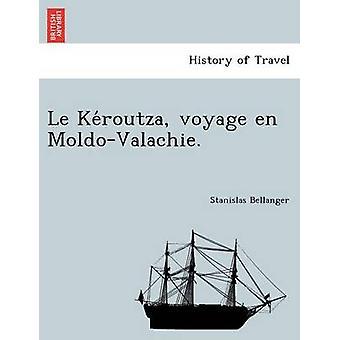 Keroutza Le Voyage de MoldoValachie. von Bellanger & Stanislas