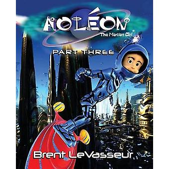 Aoleon The Martian Girl Science Fiction Saga  Part 3 The Hollow Moon by LeVasseur & Brent