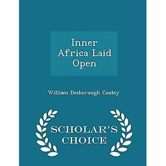 Inner Africa Laid Open  Scholars Choice Edition by Cooley & William Desborough