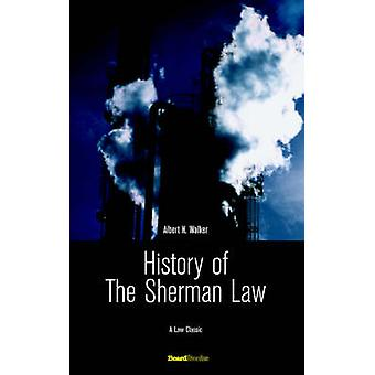 History of the Sherman Law by Walker & Albert H.