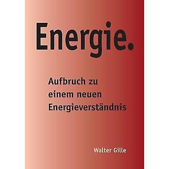Energie.Aufbruch zu einem neuen Energieverstndnis mennessä Gille & Walter