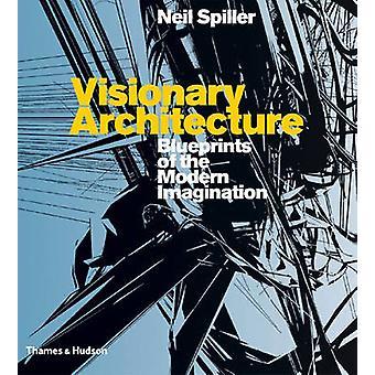Visionäre Architektur - Entwürfe der modernen Phantasie von Neil