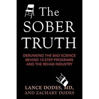 The Sober Truth - Debunking the Bad Science Behind 12-Step Programs an