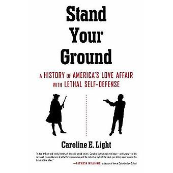 Stand Your Ground - A History of America's Love Affair with Lethal Sel