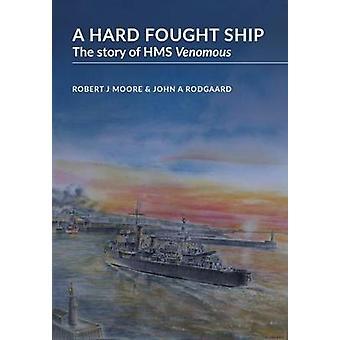 A Hard Fought Ship - The Story of HMS Venomous - 9780955938245 Book