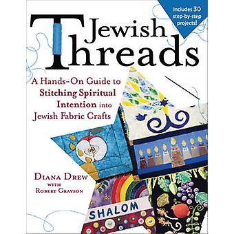 Jewish Threads - A Hands-on Guide to Stitching Spiritual Intention int
