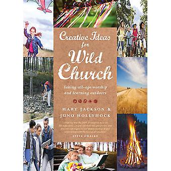 Creative Ideas for Wild Church - Taking All-Age Worship and Learning O