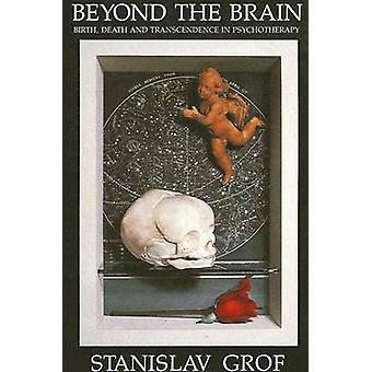 Beyond the Brain - Birth - Death and Transcendence in Psychotherapy by